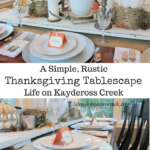 How to create a Simple, Rustic Thanksgiving Tablescape with a few easy projects. Life on Kaydeoss Creek