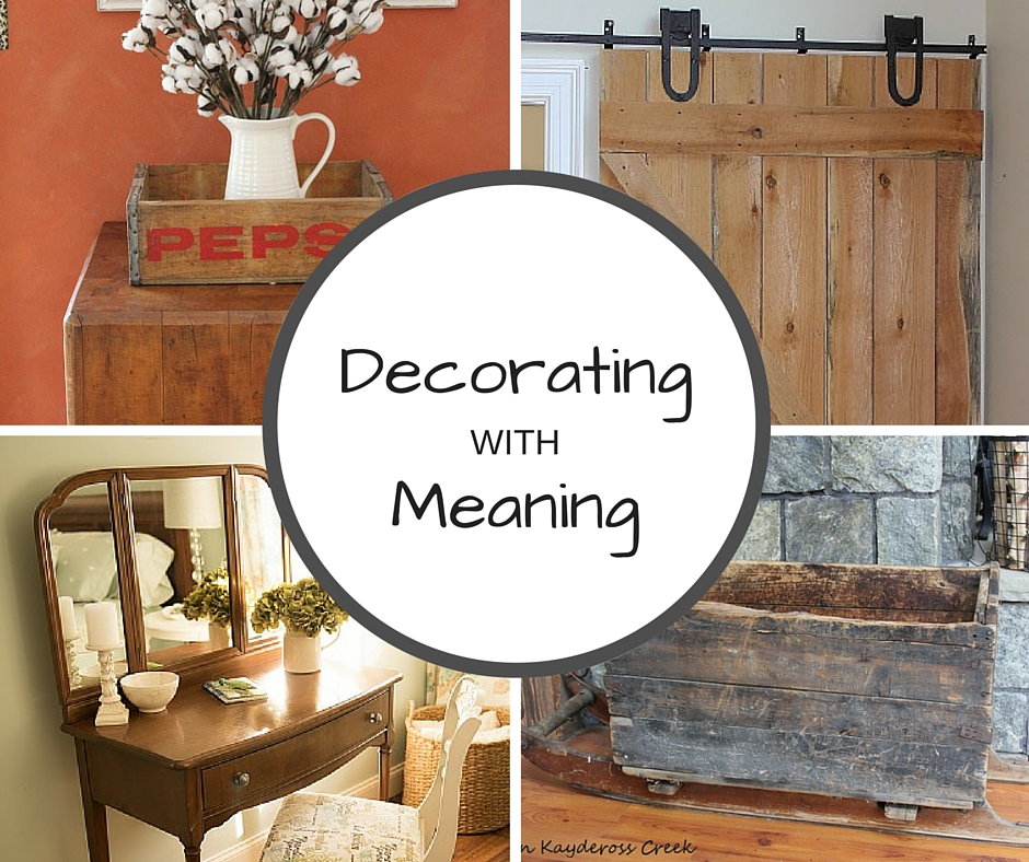 Top 10 Posts - Decorating with Meaning - Family Heirlooms and Memorable pieces to decorate your home - Life on Kaydeross Creek