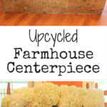 Upcycled Farmhouse Centerpiece - from old wooden box to new farmhouse centerpiece - Life on Kaydeross Creek