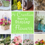 14 Creative Ways to display flowers - Life on Kaydeross Creek